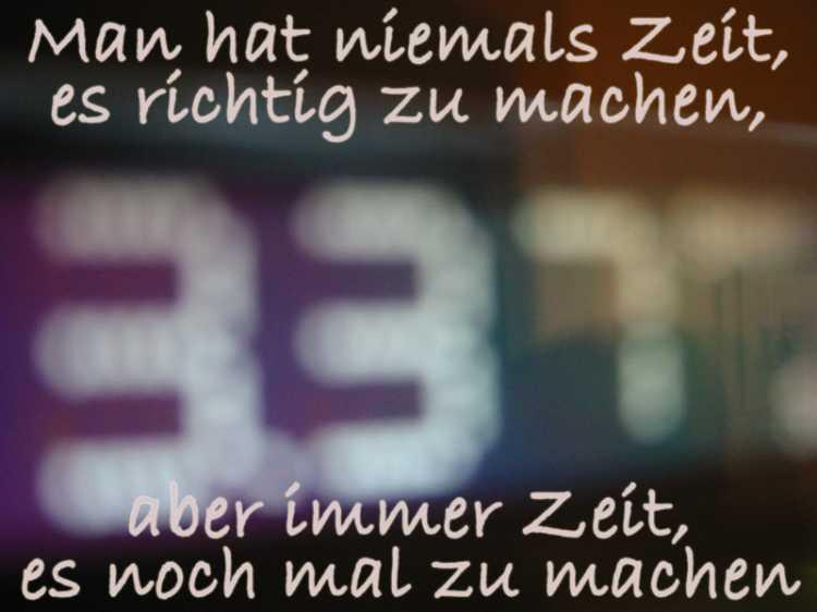»Man hat niemals Zeit, es richtig zu machen, aber immer Zeit, es noch einmal zu machen«, Volksmund, Foto/Grafik © Friedhelm Denkeler 2003