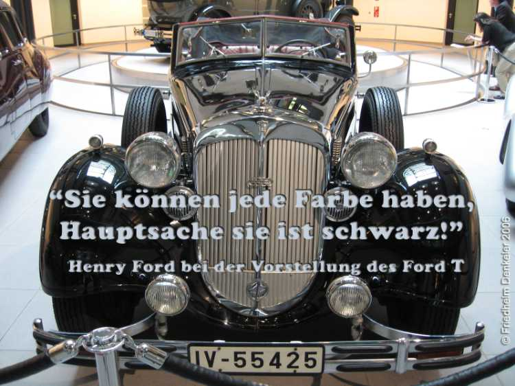 »Sie können jede Farbe haben, Hauptsache sie ist schwarz«, Henry Ford bei der Vorstellung des Ford T, Foto/Grafik © Friedhelm Denkeler 2006